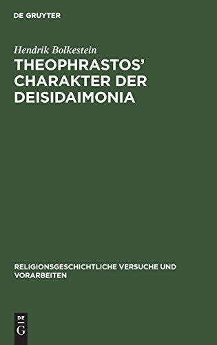 Theophrastos' Charakter der Deisidaimonia: Als religionsgeschichtliche Urkunde (Religionsgeschichtliche Versuche und Vorarbeiten, 21, 2, Band 21)