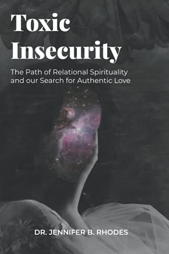 Toxic Insecurity: The Path of Relational Spirituality and our Search for Authentic Love