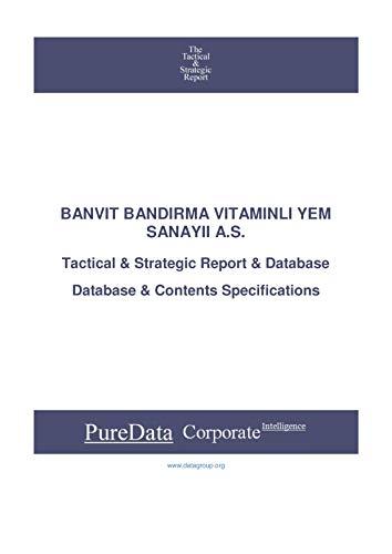 BANVIT BANDIRMA VITAMINLI YEM SANAYII A.S.: Tactical & Strategic Database Specifications - Turkey perspectives (Tactical & Strategic - Turkey Book 22304) (English Edition)