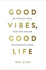 Good vibes, good life: de perfecte gids voor een mooier en zinvoller leven Paperback