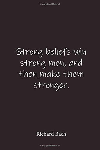 Richard Bach: Strong beliefs win strong men, and then make them stronger. - Place for writing thoughts