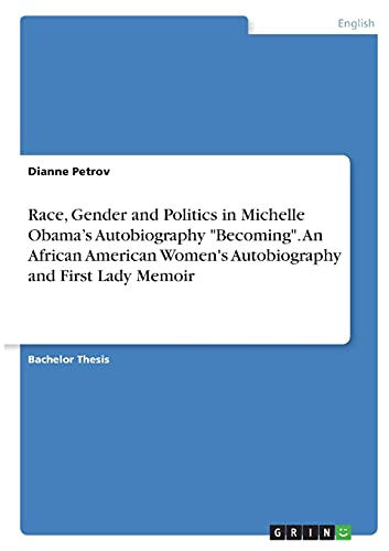Race, Gender and Politics in Michelle Obama's Autobiography Becoming. An African American Women's Autobiography and First Lady Memoir