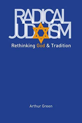Green, A: Radical Judaism: Rethinking God and Tradition (Franz Rosenzweig Lecture Series)