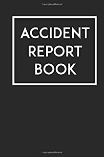 Accident Report Book: Record Accidents & Incidents That Occur At Your Business, Construction Site or School with this Acci...