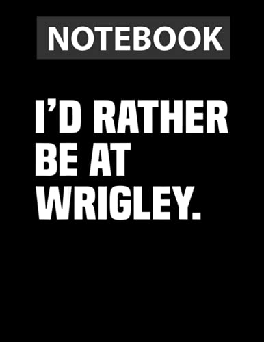 I'd Rather Be At Wri.gley For Mens Womens / Notebook CollegeRuled Line / Large 8.5''x11''