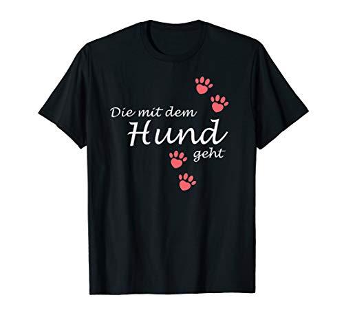 Die mit dem Hund geht - Gassi Hundebesitzer Sprüche T-Shirt