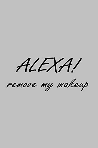 Alexa! Remove my Make-Up: Notizbuch 6'x9' / 120 Seiten / punktkariert / Bullet Journal / Dot Grid
