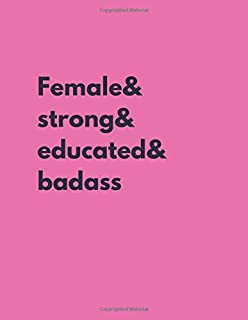 Female&strong&educated&badass: Feminist Notebook:Female Empowerment Gag Gift, funny, cute, empowering diary, feminism journal perfect for little girls, her, for women (110 pages, unlined, 8.5 x 11)