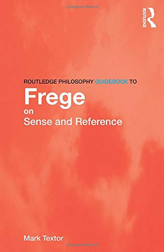 Routledge Philosophy GuideBook to Frege on Sense and Reference (Routledge Philosophy GuideBooks)
