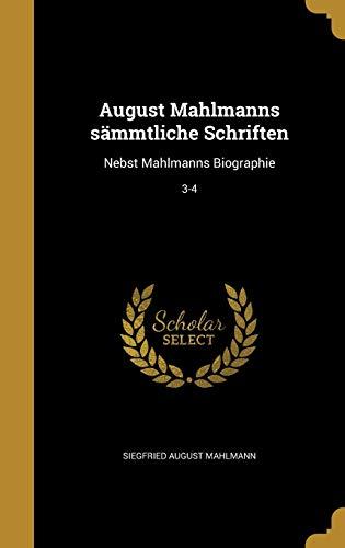 GMH-AUGUST MAHLMANNS SAMMTLICH: Nebst Mahlmanns Biographie; 3-4