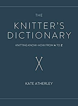 The Knitter s Dictionary  Knitting Know-How from A to Z