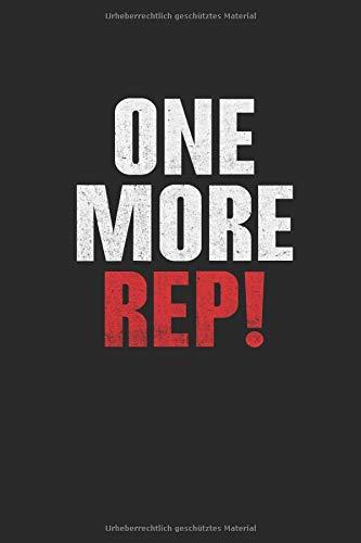 One More Rep!: Notizbuch Workout Log Planer Tagebuch Schreibheft Notizblock - Geschenk für Bodybuilder, Trainer, Athleten, Fitness & Gym (15,2 x 22.9 cm, 6