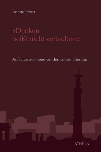 """""""Denken heißt nicht vertauben"""": Aufsätze zur neueren deutschen Literatur (Beiträge zur Kulturwissenschaft 21) (German Edition)"""