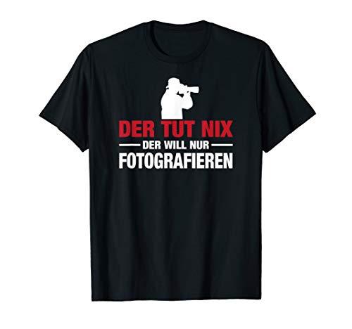 Fotografen Shirt: Der tut nix, der will nur fotografieren.