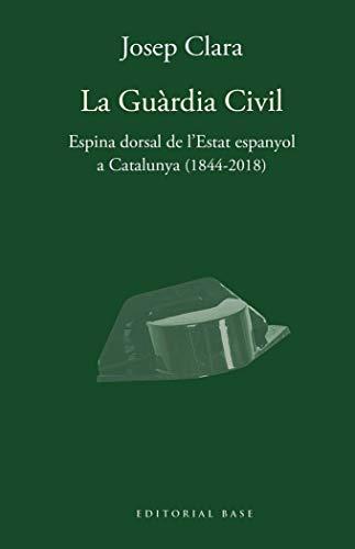 La guàrdia civil. Espina dorsal de l'estat espanyola a