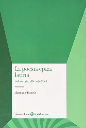 La poesia epica latina. Dalle origini all'età dei Flavi