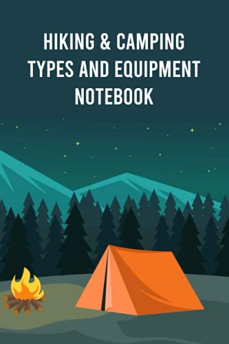 Hiking & Camping Types and Equipment Notebook: Notebook|Journal| Diary/ Lined - Size 6x9 Inches 100 Pages