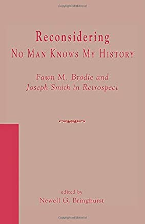 Reconsidering No Man Knows My History: Fawn M. Brodie and Joseph Smith in Retrospect