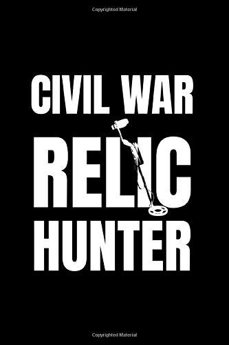 Civil War Relic Hunter: Metal Detectors Log | Metal Detecting Log Book | Metal Detecting Log Book For Kids | Treasure Hunting Journal | Detectorist ... For Gold | Good Luck & Happy Hunting