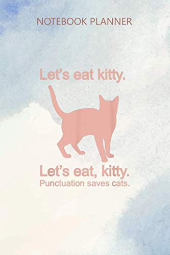 Notebook Planner Funny Let s Eat Kitty Punctuation Saves Cats Grammar: Journal, Personal Budget, 6x9 inch, Diary, Daily Journal, Budget Tracker, Mom, 114 Pages