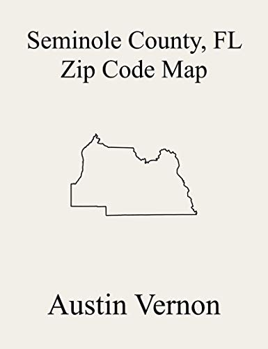 Seminole County, Florida Zip Code Map: Includes Oviedo, Casselberry-Altamonte Springs, and Sanford (English Edition)