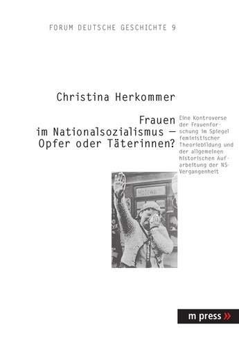 Die Rolle von Frauen im Nationalsozialismus im Spiegel des Diskurses der Frauen- und Geschlechterforschung: Eine Kontroverse der Frauenforschung im ... Aufarbeitung der NS-Vergangenheit