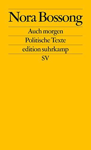 Auch morgen: Politische Texte (edition suhrkamp)