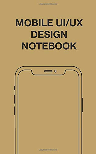 Mobile UI/UX Design Notebook: User Interface Experience Design Mockup & Wireframe Sketchbook - Grid Paper - 110 Pages for Product Designers & Developers