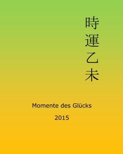 Momente des Glücks 2015: Feng Shui und Ba Zi Kalender für das Jahr der Holz Ziege
