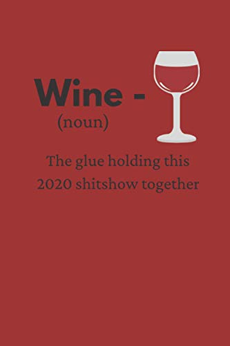 WINE (noun) The glue holding this 2020 shitshow together: Funny Notebook Gift for Wine Lovers