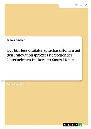 Der Einfluss digitaler Sprachassistenten auf den Innovationsprozess herstellender Unternehmen im Bereich Smart Home