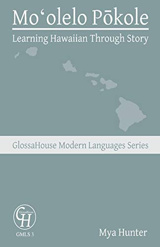 Compare Textbook Prices for Moʻolelo Pōkole: Learning Hawaiian Through Story GlossaHouse Modern Language Series  ISBN 9781636630083 by Hunter, Mya
