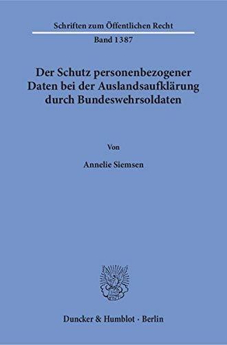 Der Schutz personenbezogener Daten bei der Auslandsaufklärung durch Bundeswehrsoldaten. (Schriften zum Öffentlichen Recht)