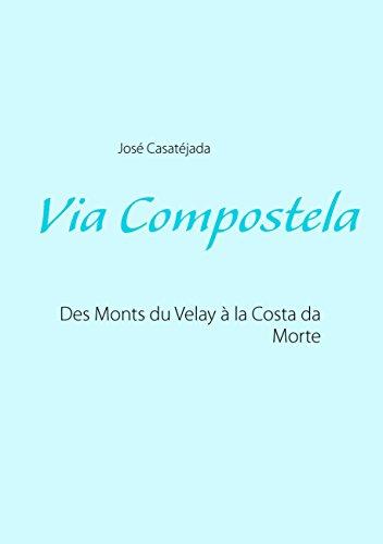Via Compostela: Des Monts du Velay à la Costa da Morte (BOOKS ON DEMAND) (French Edition)