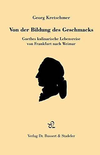 Von der Bildung des Geschmacks. Goethes kulinarische Reise von Frankfurt nach Weimar