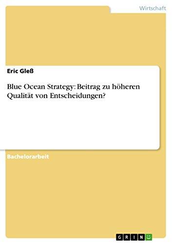Blue Ocean Strategy: Beitrag zu höheren Qualität von Entscheidungen? (German Edition)