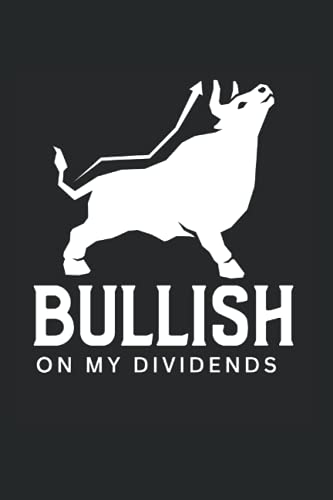 Bullish On My Dividends: Dividend Investors Gift Journal For Trading & Stock Lovers, 120 Pages 6 x 9 inches Investing DRIP Lined