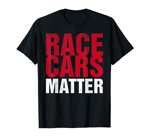 Race Cars Matter Los coches de carreras importan Camiseta