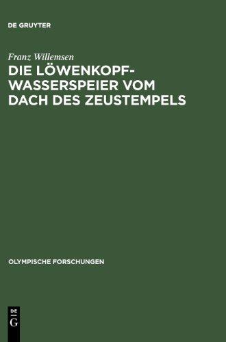 Die Löwenkopf-Wasserspeier vom Dach des Zeustempels (Olympische Forschungen, Band 4)