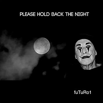 Please Hold Back the Night