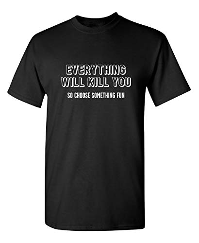 Everything Will Kill Graphic Novelty Sarcastic Funny T Shirt XL Black