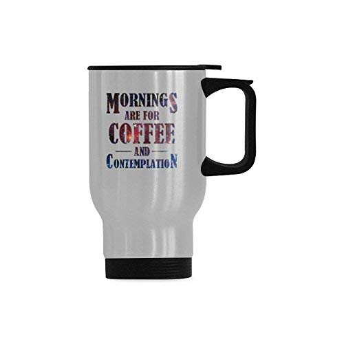 Funny Gift Coffee Mug Stainless Steel Insulated Water Coffee Cup, Mornings Are For Coffee And Contemplation Travel Coffee Mug Tea Cup 14 Ounce