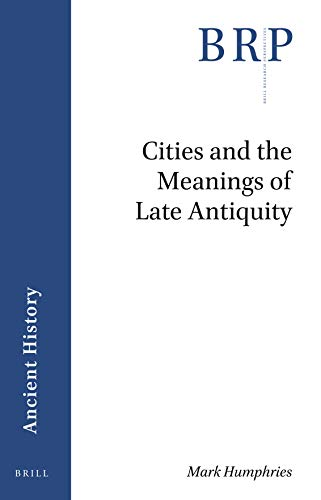 Cities and the Meanings of Late Antiquity (Brill Research Perspectives)