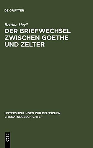 Der Briefwechsel zwischen Goethe und Zelter: Lebenskunst und literarisches Projekt (Untersuchungen zur deutschen Literaturgeschichte, Band 81)