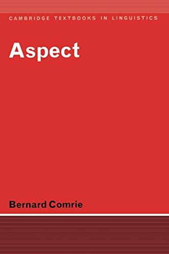 Aspect: An Introduction to the Study of Verbal Aspect and Related Problems (Cambridge Textbooks in Linguistics)