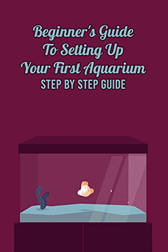Beginner's Guide To Setting Up Your First Aquarium: Step By Step Guide (English Edition)