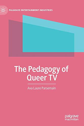 The Pedagogy of Queer TV (Palgrave Entertainment Industries)