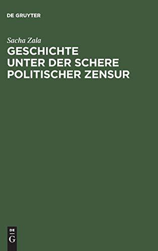 Geschichte unter der Schere politischer Zensur: Amtliche Aktensammlungen im internationalen Vergleich