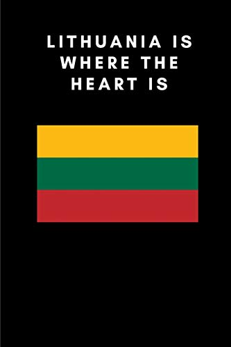 LITHUANIA IS WHERE THE HEART IS: Country Flag A5 Notebook to write in with 120 pages