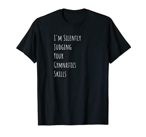 Estoy juzgando silenciosamente tus habilidades de gimnasia Camiseta